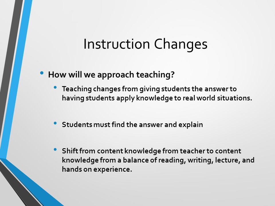 Instruction Changes How will we approach teaching