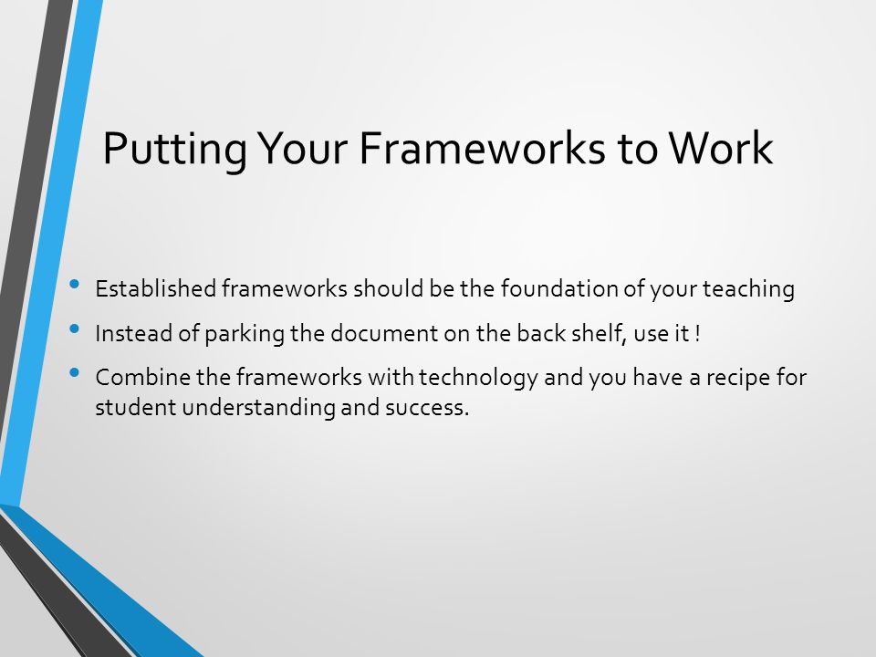 Putting Your Frameworks to Work