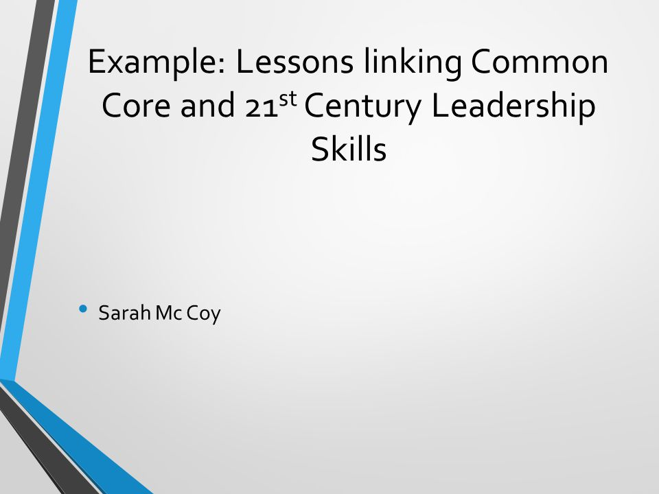Example: Lessons linking Common Core and 21st Century Leadership Skills