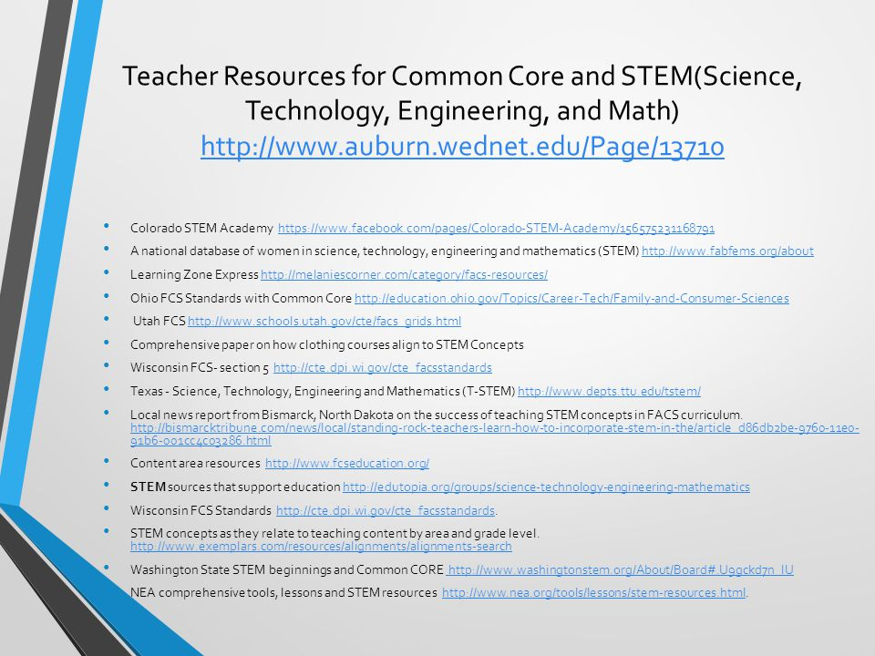 Teacher Resources for Common Core and STEM(Science, Technology, Engineering, and Math) http://www.auburn.wednet.edu/Page/13710