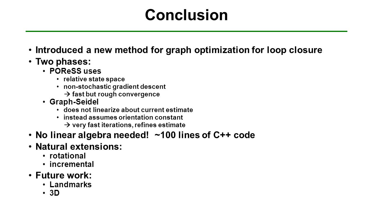 Conclusion Introduced a new method for graph optimization for loop closure. Two phases: POReSS uses.