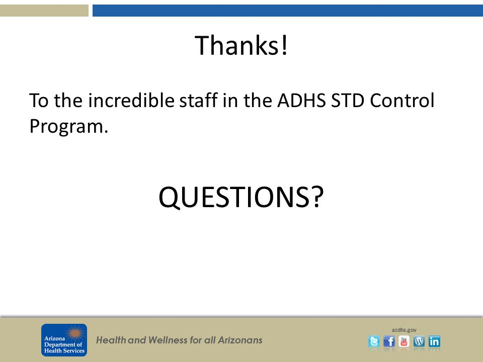 Thanks! To the incredible staff in the ADHS STD Control Program. QUESTIONS