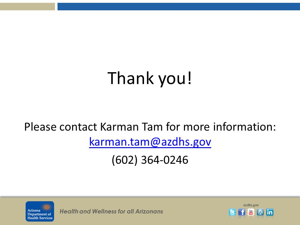 Please contact Karman Tam for more information: karman.tam@azdhs.gov