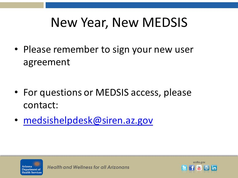 New Year, New MEDSIS Please remember to sign your new user agreement
