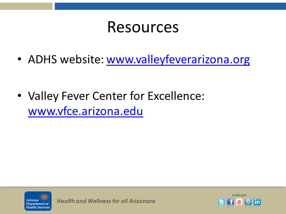 Resources ADHS website: www.valleyfeverarizona.org