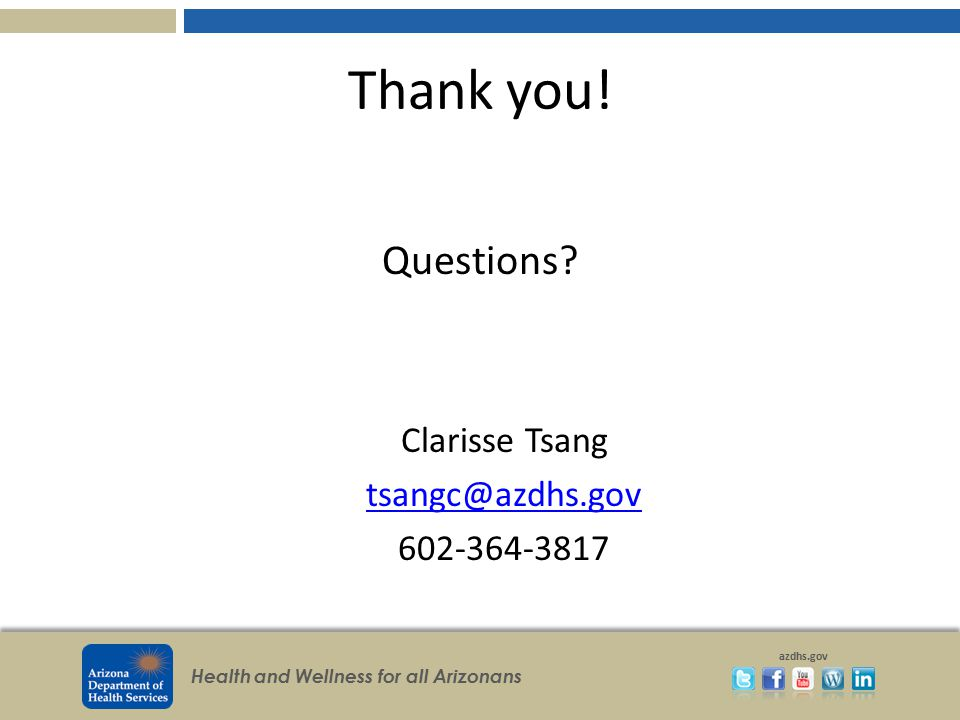 Thank you! Questions Clarisse Tsang tsangc@azdhs.gov 602-364-3817
