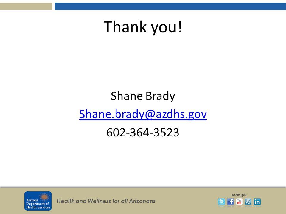 Shane Brady Shane.brady@azdhs.gov 602-364-3523
