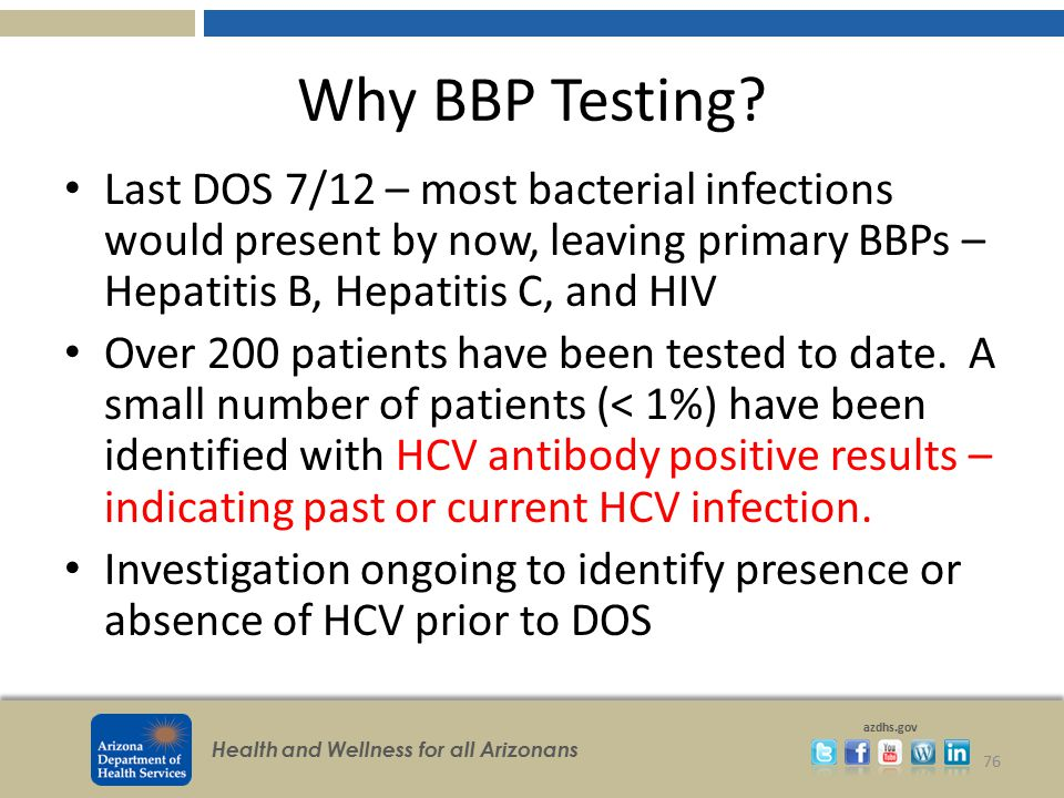 Why BBP Testing Last DOS 7/12 – most bacterial infections would present by now, leaving primary BBPs – Hepatitis B, Hepatitis C, and HIV.
