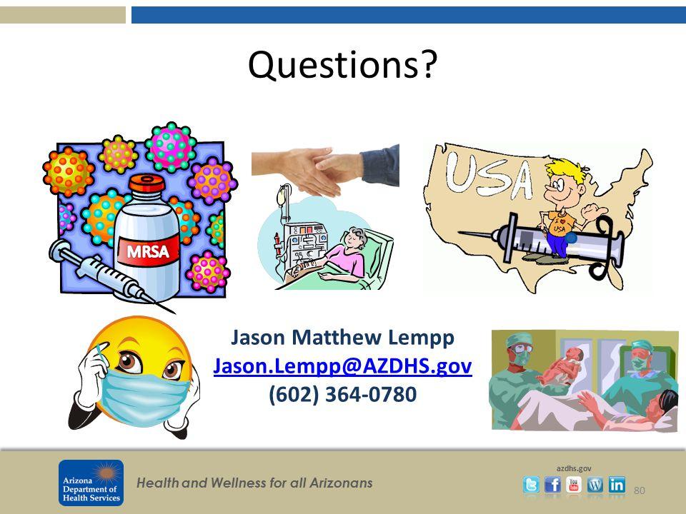 Questions Jason Matthew Lempp Jason.Lempp@AZDHS.gov (602) 364-0780