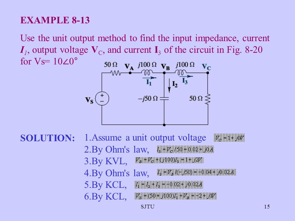 Assume a unit output voltage . By Ohm s law, . By KVL, By Ohm s law,