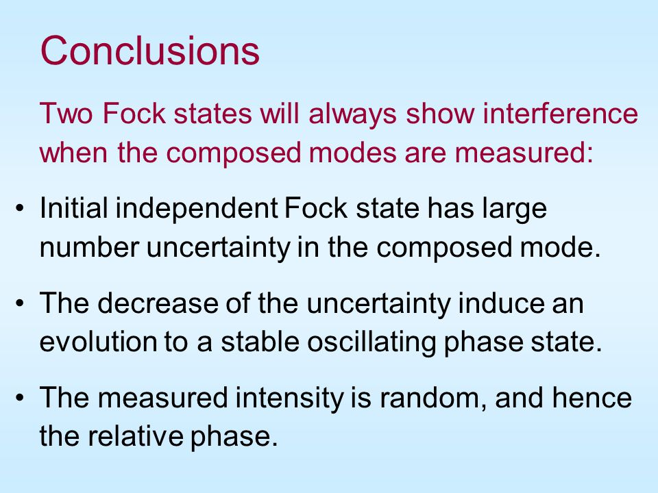 Conclusions Two Fock states will always show interference when the composed modes are measured: