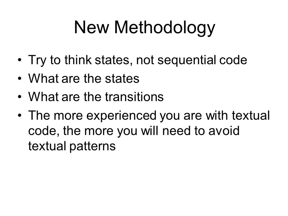 New Methodology Try to think states, not sequential code