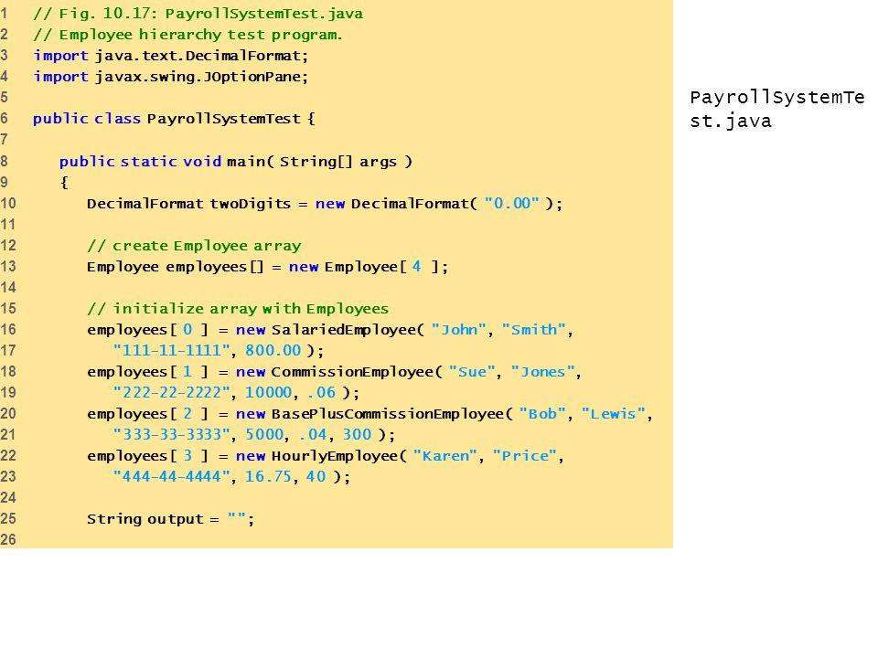 PayrollSystemTest.java 1 // Fig. 10.17: PayrollSystemTest.java