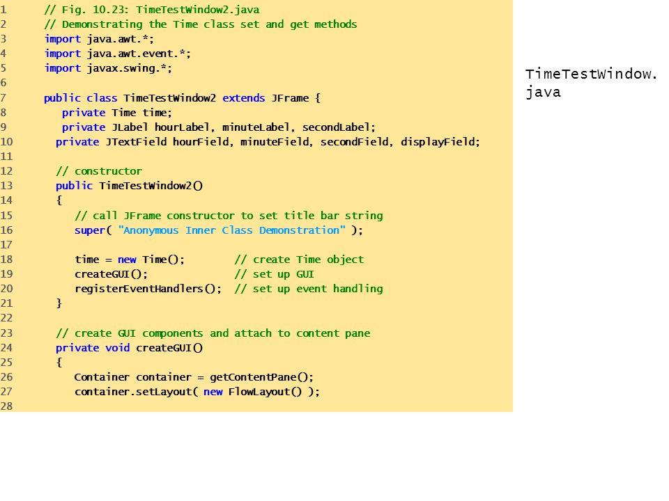 TimeTestWindow.java 1 // Fig. 10.23: TimeTestWindow2.java