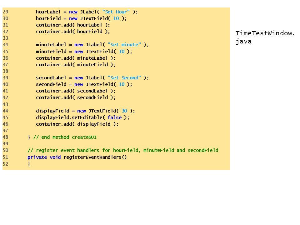 TimeTestWindow.java 29 hourLabel = new JLabel( Set Hour );
