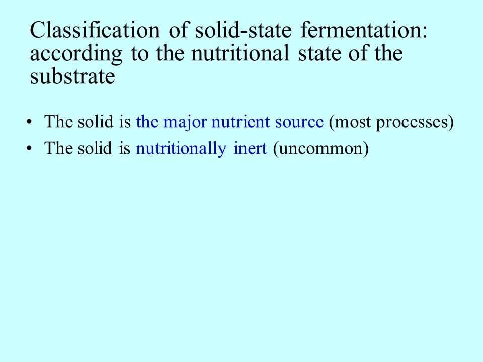Classification of solid-state fermentation: according to the nutritional state of the substrate