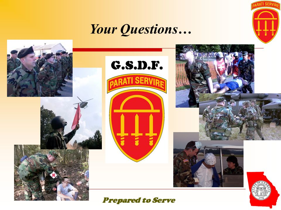 Your Questions… G.S.D.F. Prepared to Serve