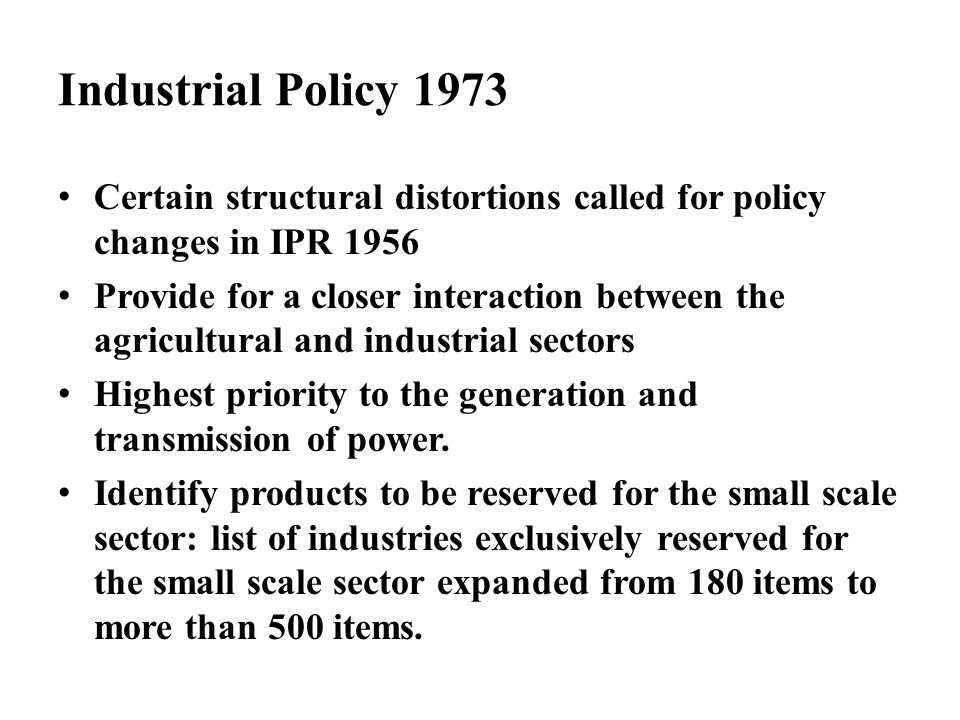 Industrial Policy 1973 Certain structural distortions called for policy changes in IPR 1956.