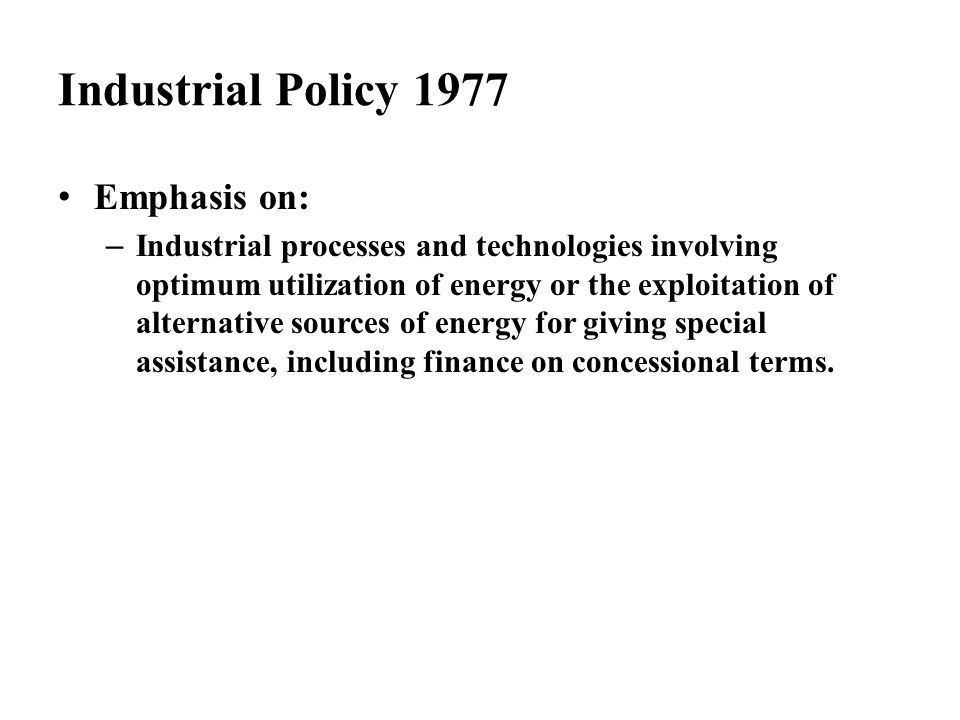 Industrial Policy 1977 Emphasis on: