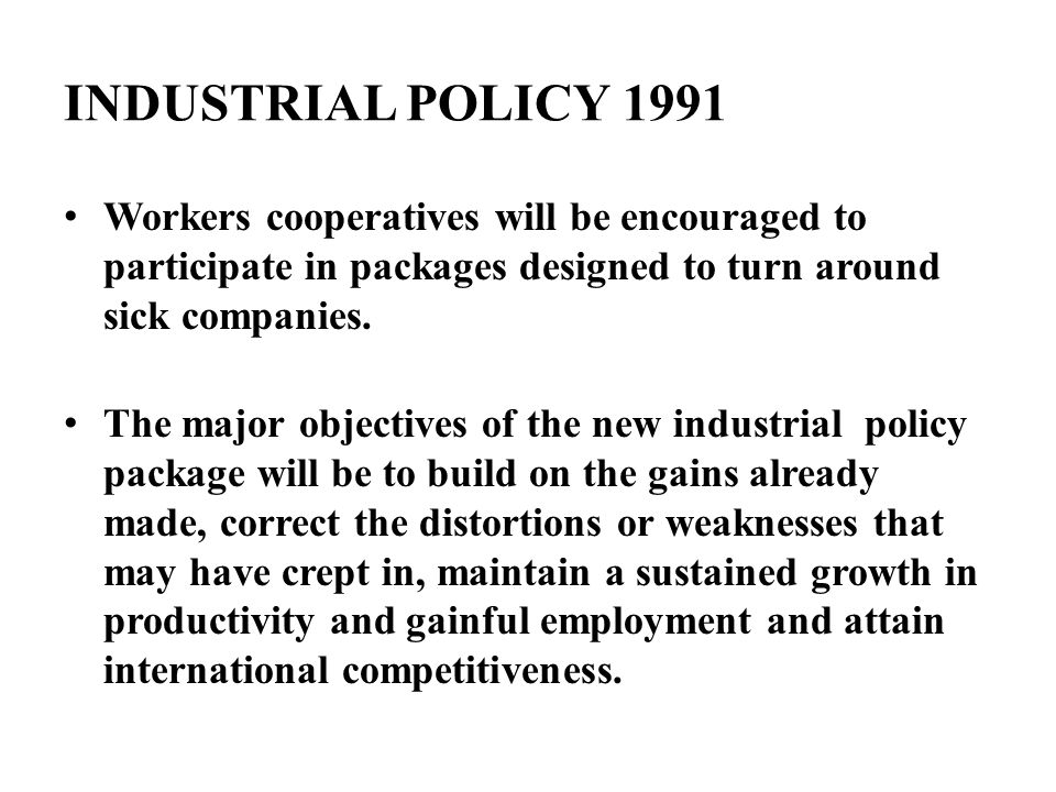 INDUSTRIAL POLICY 1991 Workers cooperatives will be encouraged to participate in packages designed to turn around sick companies.