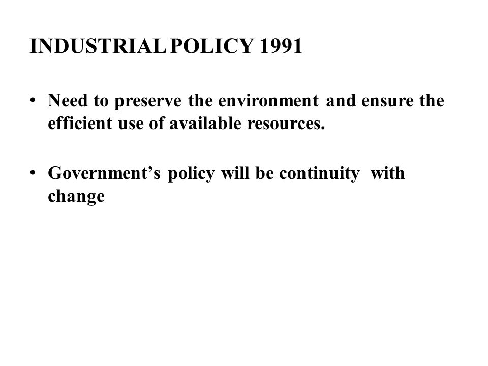 INDUSTRIAL POLICY 1991 Need to preserve the environment and ensure the efficient use of available resources.