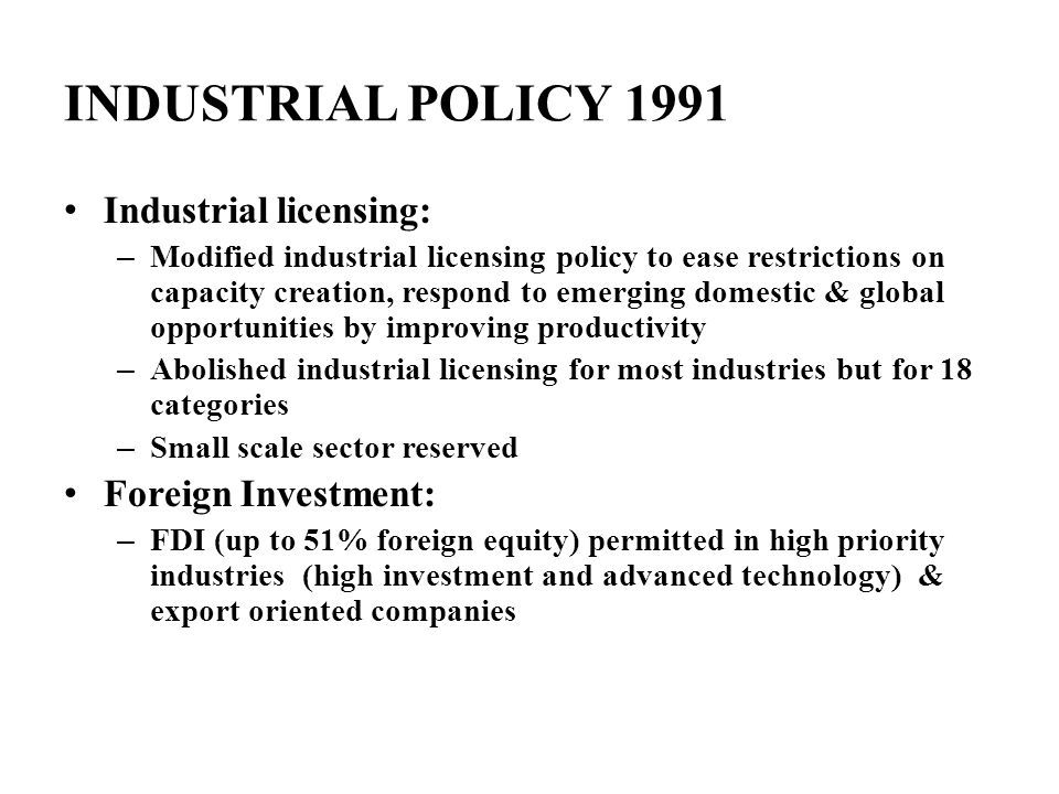 INDUSTRIAL POLICY 1991 Industrial licensing: Foreign Investment: