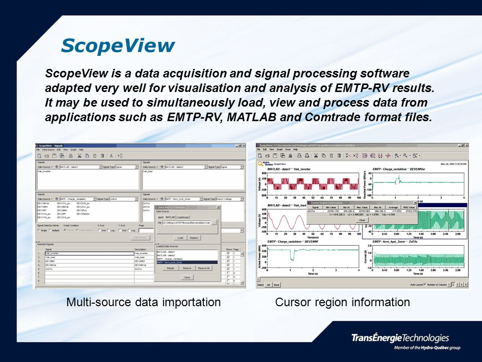 ScopeView ScopeView is a data acquisition and signal processing software. adapted very well for visualisation and analysis of EMTP-RV results.