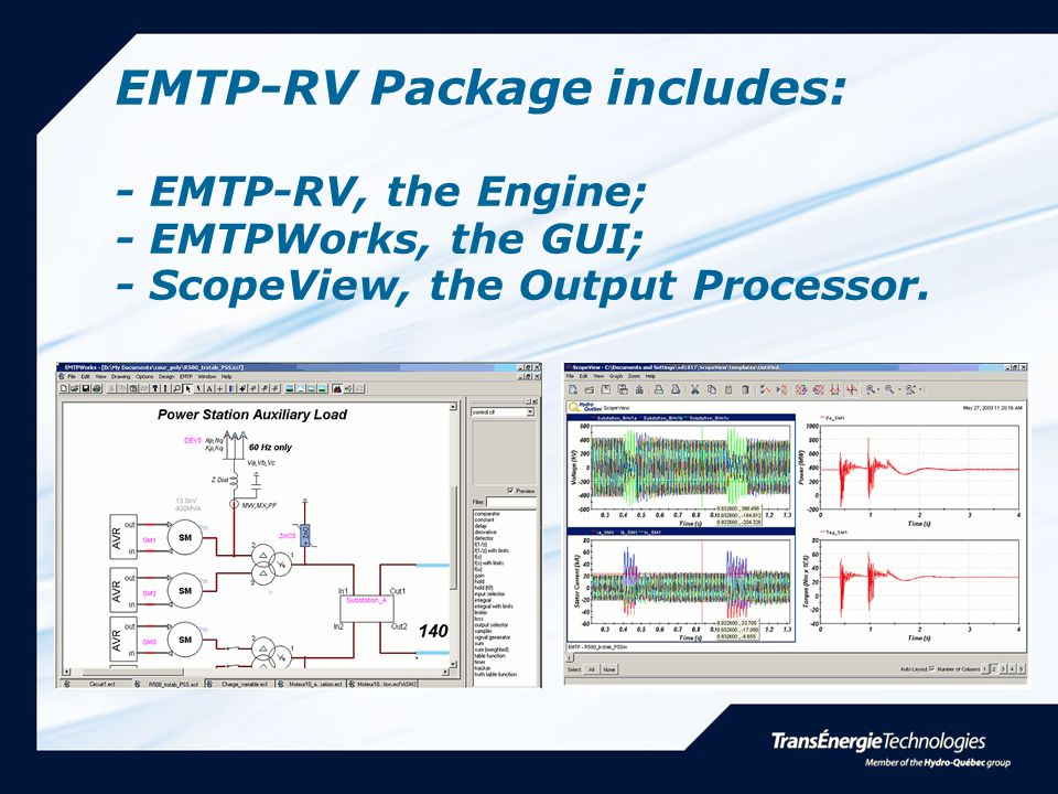 EMTP-RV Package includes: - EMTP-RV, the Engine; - EMTPWorks, the GUI; - ScopeView, the Output Processor.