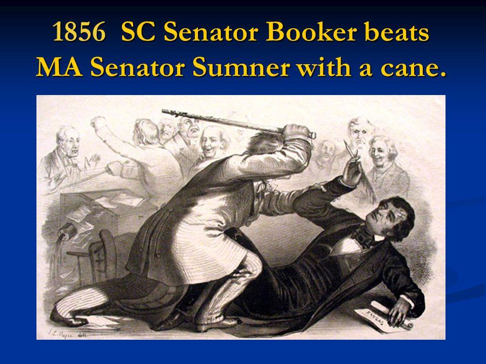 1856 SC Senator Booker beats MA Senator Sumner with a cane.