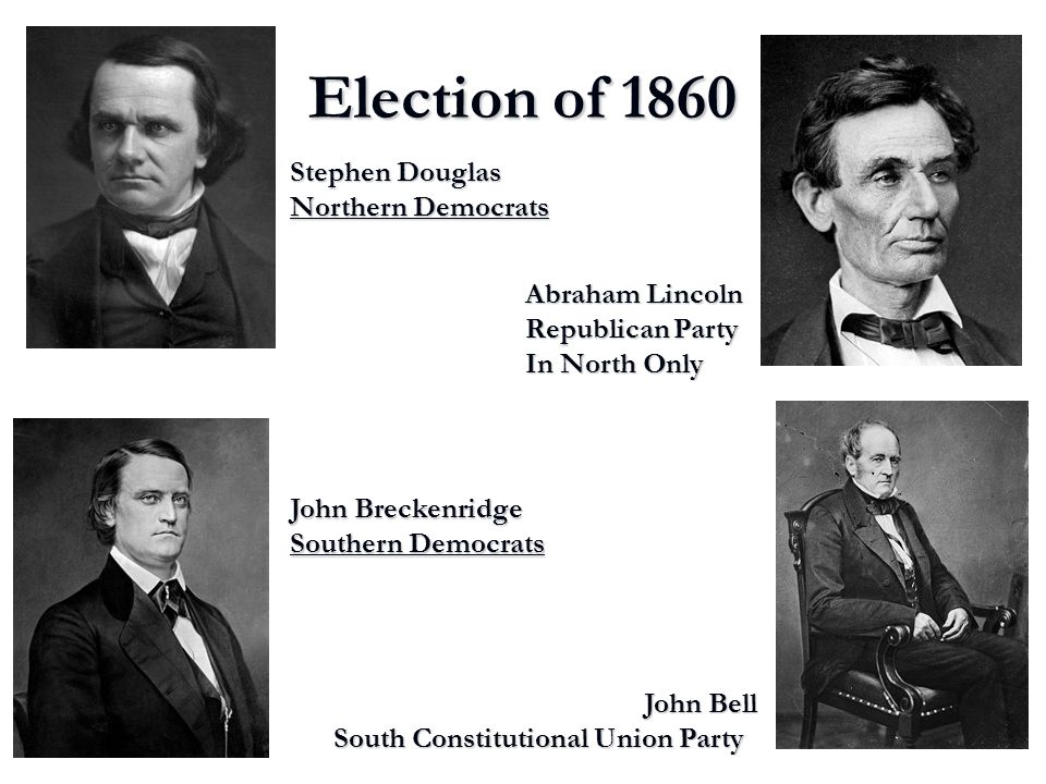 Election of 1860 Stephen Douglas Northern Democrats Abraham Lincoln
