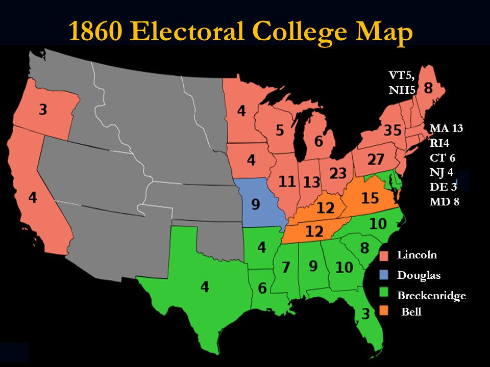 1860 Electoral College Map VT5, NH5 MA 13 RI4 CT 6 NJ 4 DE 3 MD 8