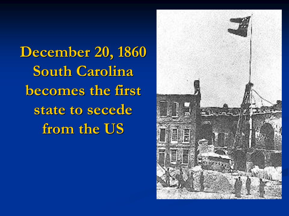December 20, 1860 South Carolina becomes the first state to secede from the US