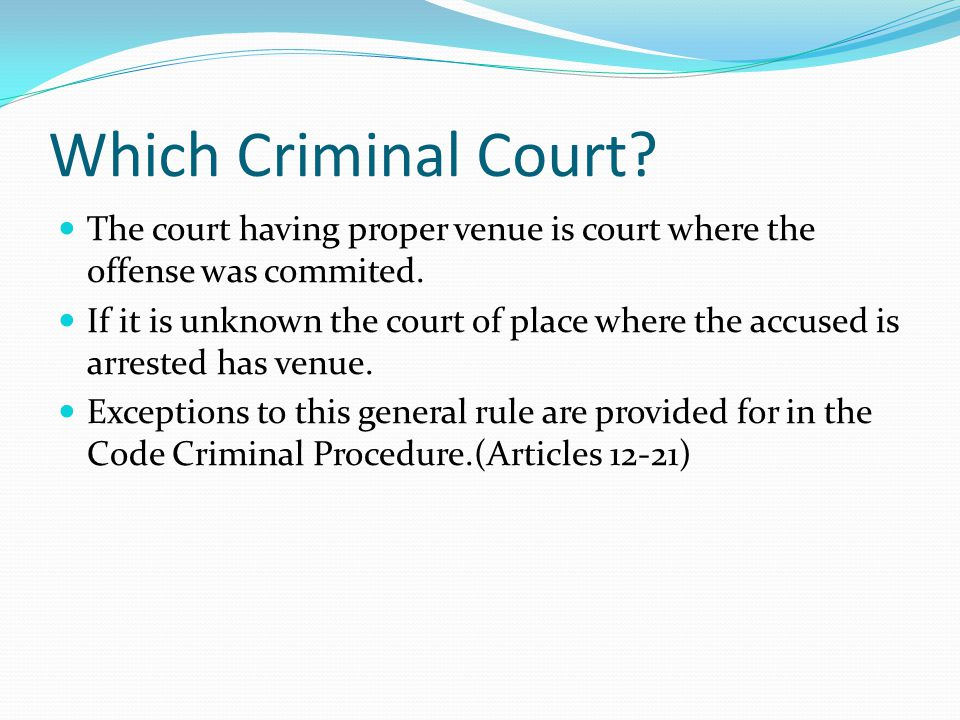 Which Criminal Court The court having proper venue is court where the offense was commited.