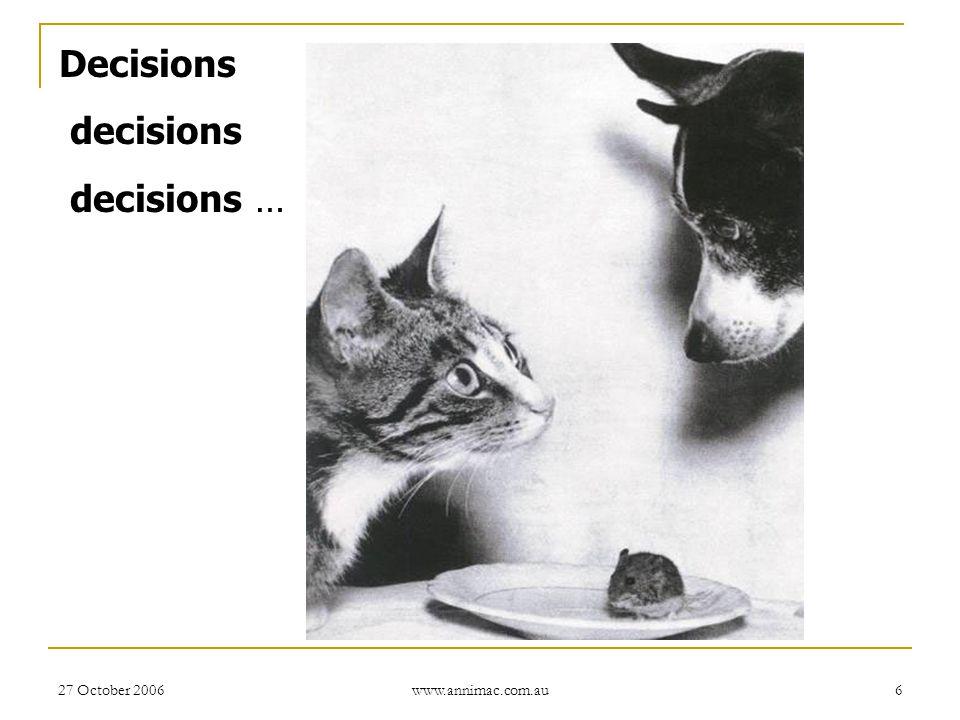 Decisions decisions decisions … 27 October 2006 www.annimac.com.au