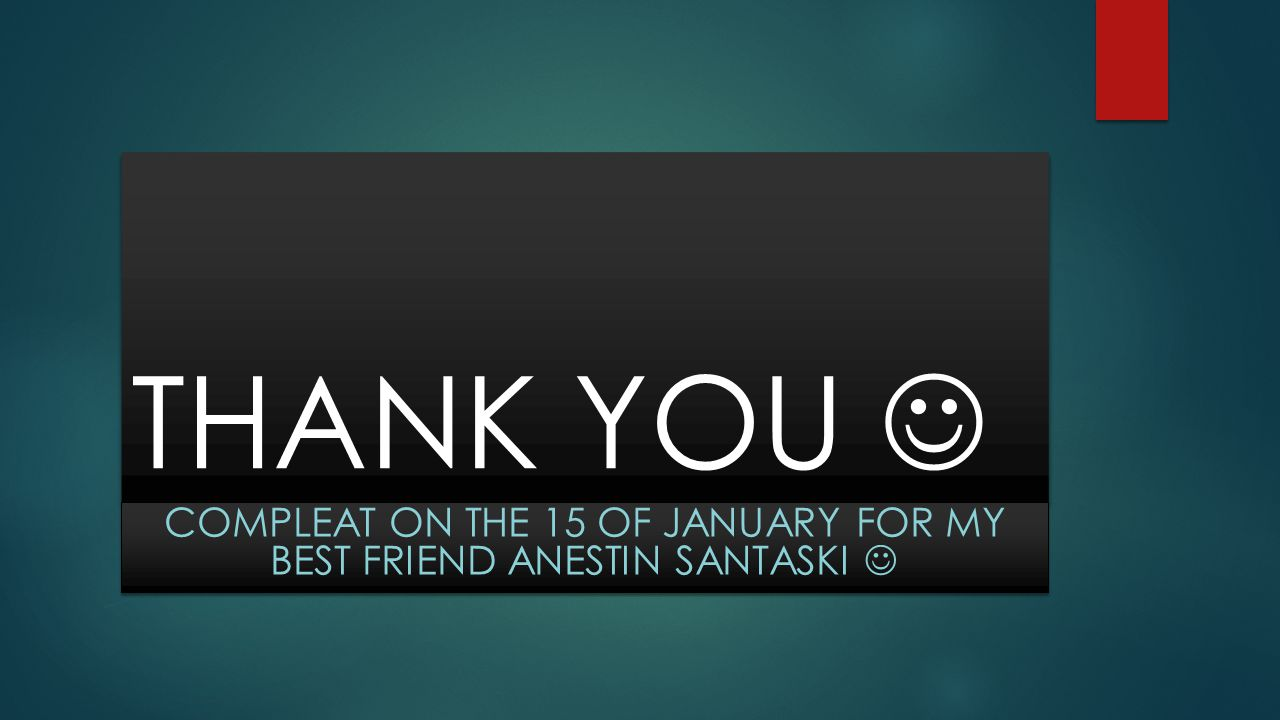 COMPLEAT ON THE 15 OF JANUARY FOR MY BEST FRIEND ANESTIN SANTASKI 