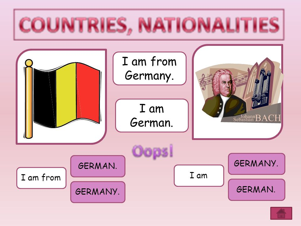 I am from Germany. I am German. GERMANY. GERMAN. I am I am from