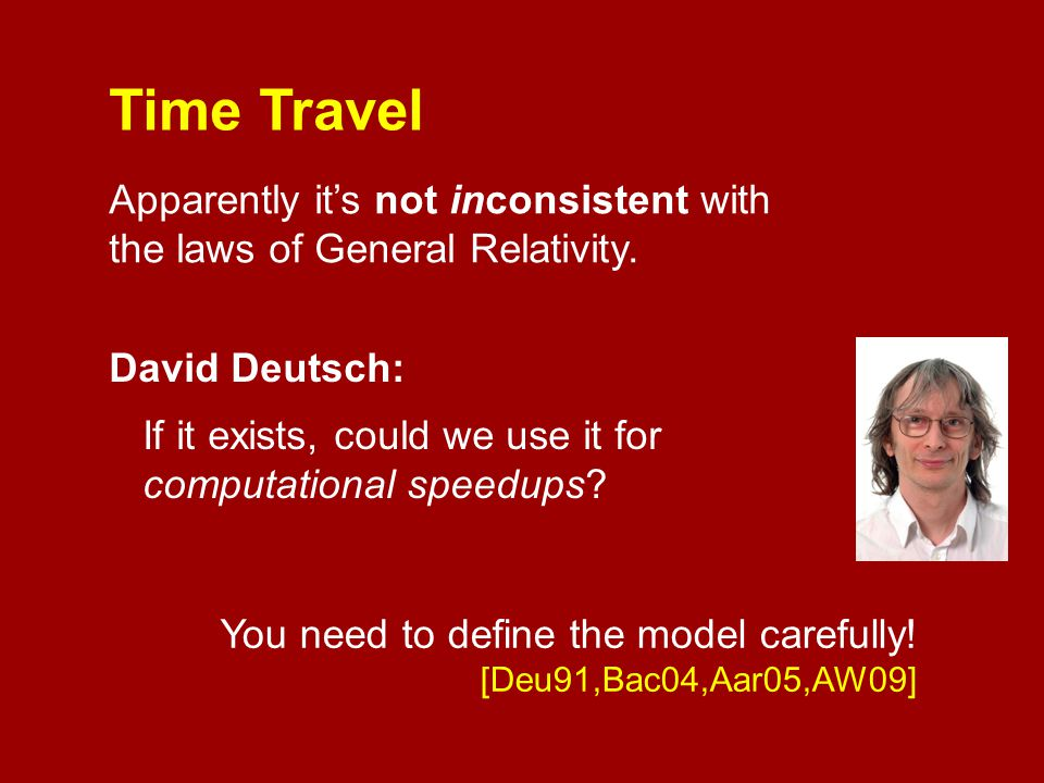 Time Travel Apparently it's not inconsistent with the laws of General Relativity.