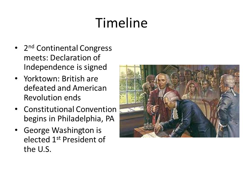 Timeline 2nd Continental Congress meets: Declaration of Independence is signed. Yorktown: British are defeated and American Revolution ends.