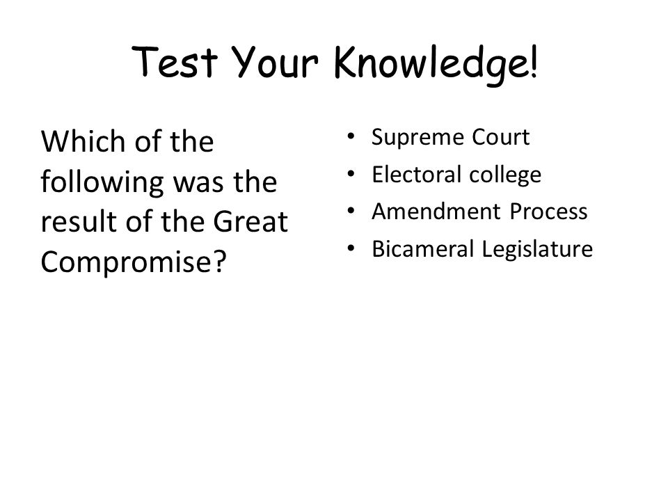 Test Your Knowledge! Which of the following was the result of the Great Compromise Supreme Court.