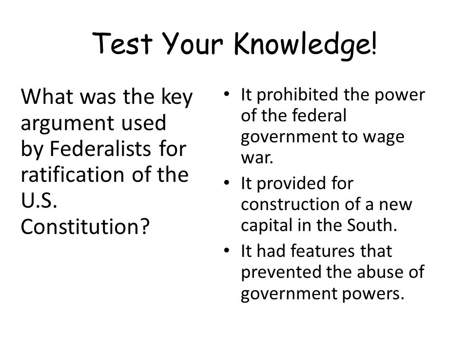 Test Your Knowledge! What was the key argument used by Federalists for ratification of the U.S. Constitution