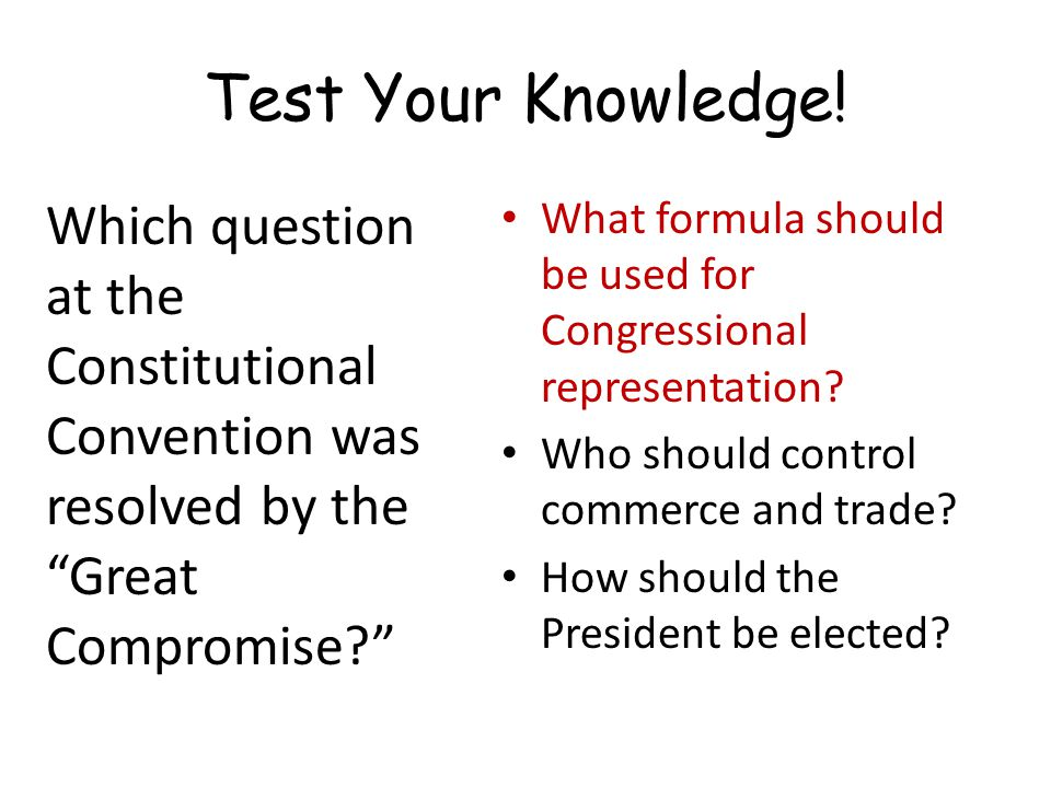 Test Your Knowledge! Which question at the Constitutional Convention was resolved by the Great Compromise