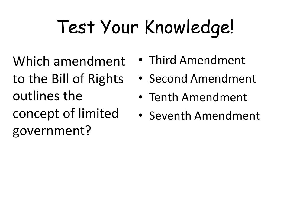 Test Your Knowledge! Which amendment to the Bill of Rights outlines the concept of limited government