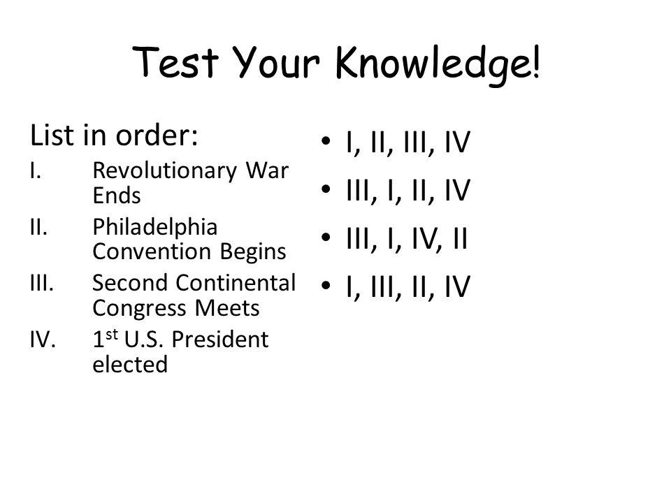 Test Your Knowledge! List in order: I, II, III, IV III, I, II, IV