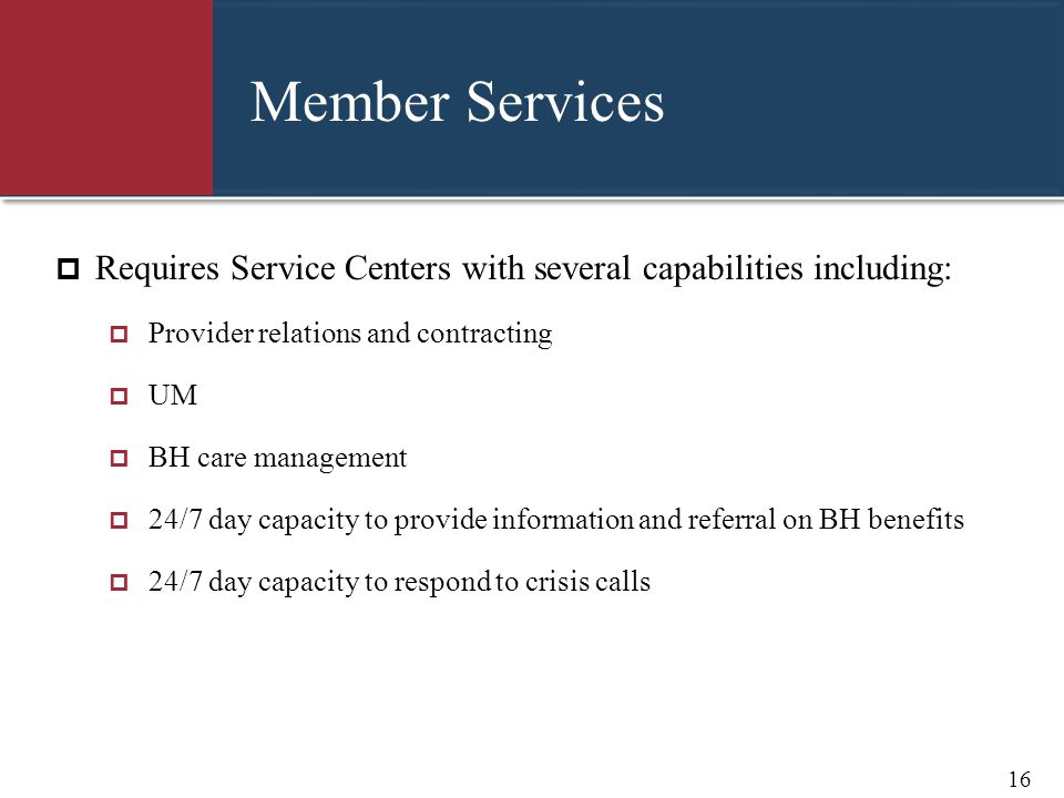 Member Services Requires Service Centers with several capabilities including: Provider relations and contracting.