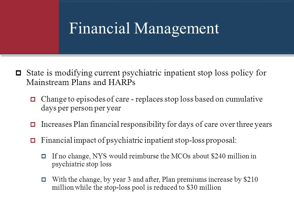 Financial Management State is modifying current psychiatric inpatient stop loss policy for Mainstream Plans and HARPs.