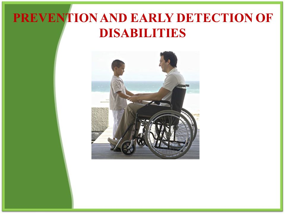 PREVENTION AND EARLY DETECTION OF DISABILITIES