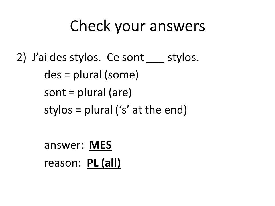 Check your answers J'ai des stylos. Ce sont ___ stylos.
