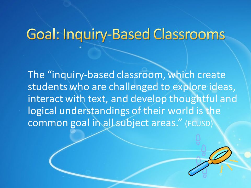 Goal: Inquiry-Based Classrooms