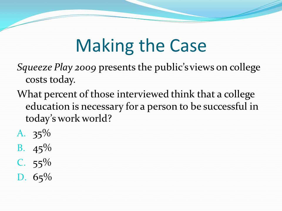 Making the Case Squeeze Play 2009 presents the public's views on college costs today.