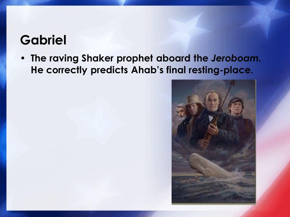 Gabriel The raving Shaker prophet aboard the Jeroboam.